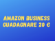 AMAZON BUSINESS GUADAGNARE 20 €